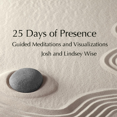 25 Days of Presence - Guided Meditations and Visualizations by Josh and Lindsey Wise